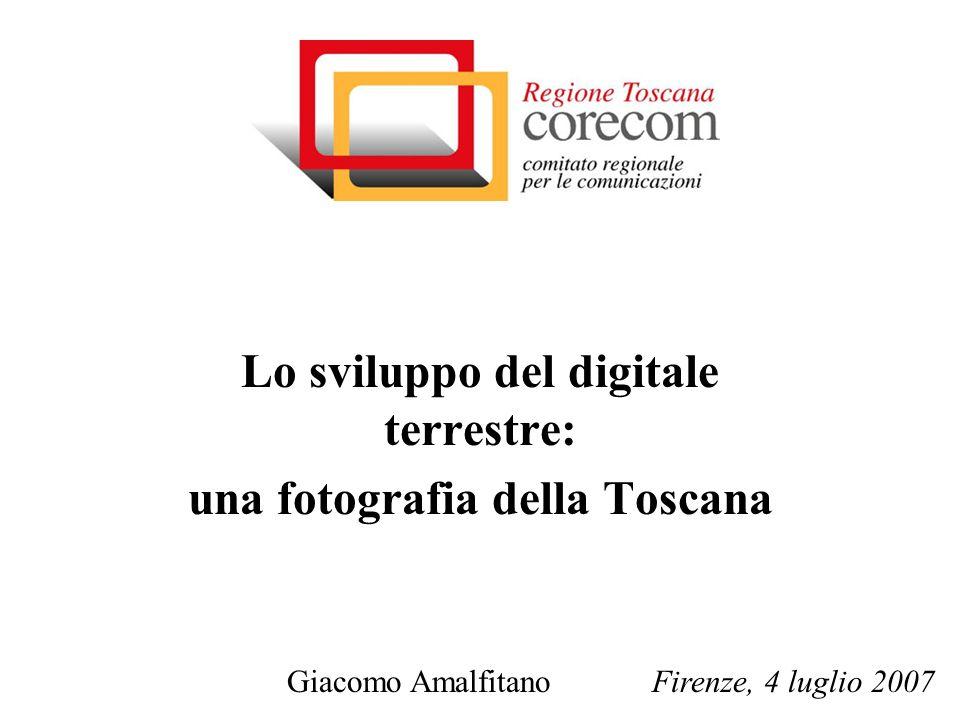 Lo sviluppo del digitale terrestre: una fotografia della Toscana Giacomo Amalfitano Firenze, 4 luglio 2007