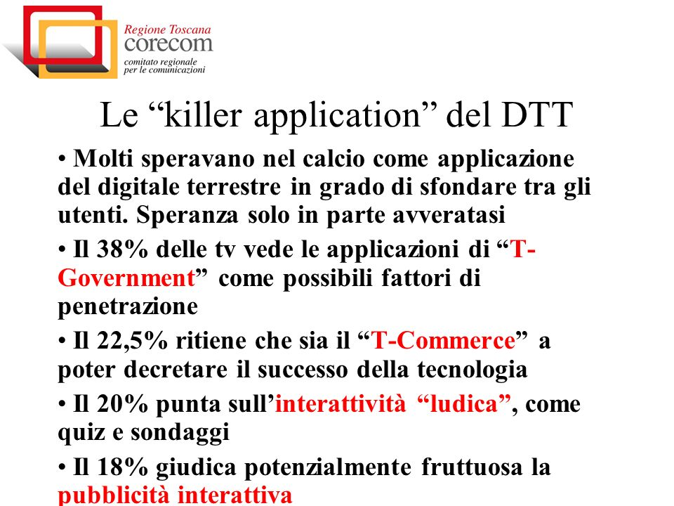 Le killer application del DTT Molti speravano nel calcio come applicazione del digitale terrestre in grado di sfondare tra gli utenti. Speranza solo i
