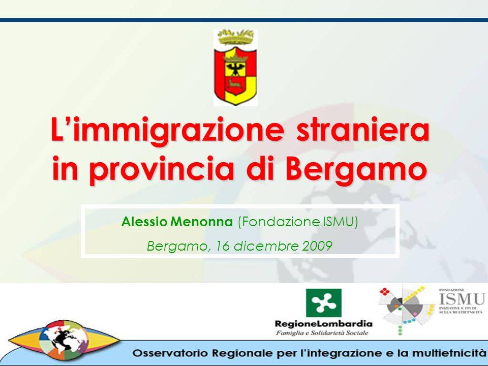 Limmigrazione straniera in provincia di Bergamo Alessio Menonna (Fondazione ISMU) Bergamo, 16 dicembre 2009