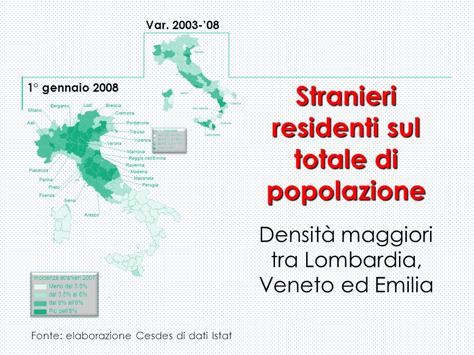 Stranieri residenti sul totale di popolazione Stranieri residenti sul totale di popolazione Densità maggiori tra Lombardia, Veneto ed Emilia 1° gennaio 2008 Var.