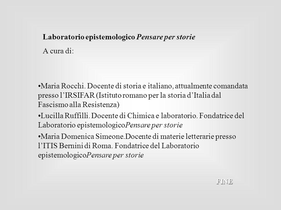 FINE Maria Rocchi. Docente di storia e italiano, attualmente comandata presso lIRSIFAR (Istituto romano per la storia dItalia dal Fascismo alla Resist