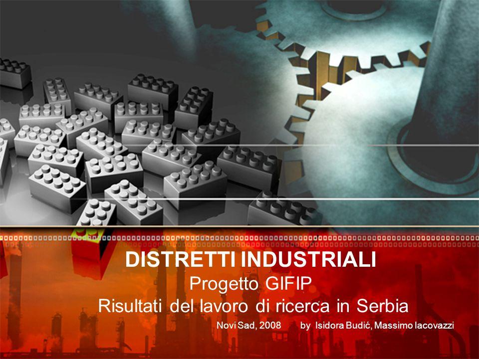 DISTRETTI INDUSTRIALI Progetto GIFIP Risultati del lavoro di ricerca in Serbia Novi Sad, 2008 by Isidora Budić, Massimo Iacovazzi