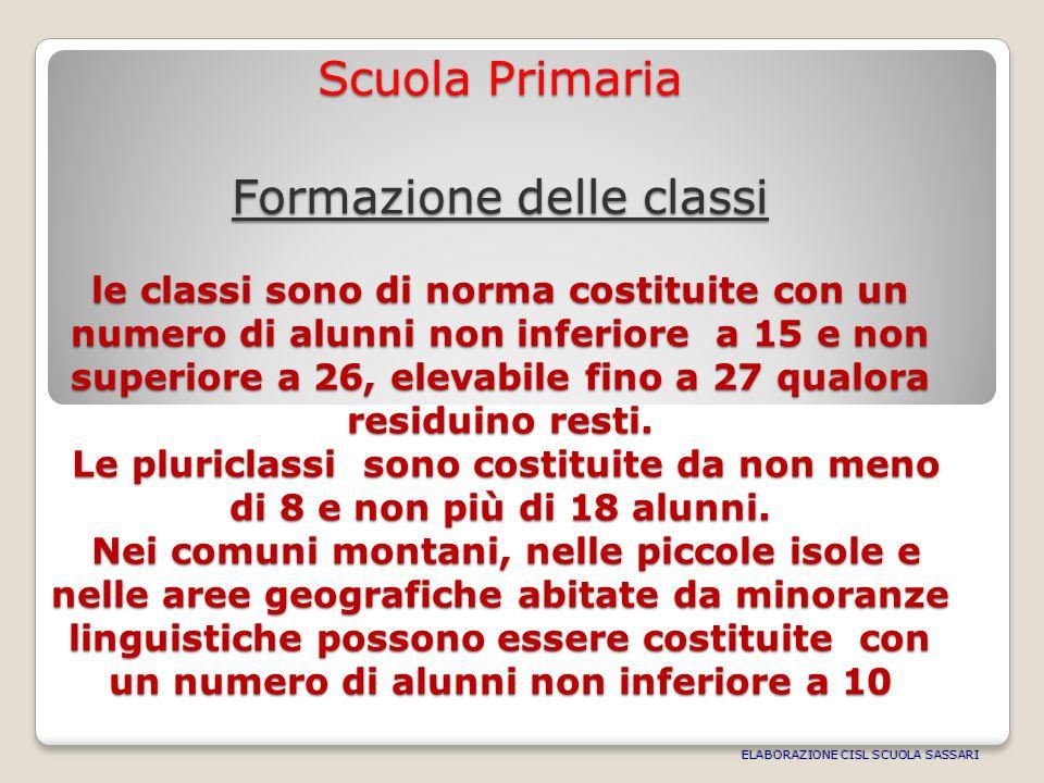 Scuola Primaria Formazione delle classi le classi sono di norma costituite con un numero di alunni non inferiore a 15 e non superiore a 26, elevabile fino a 27 qualora residuino resti.
