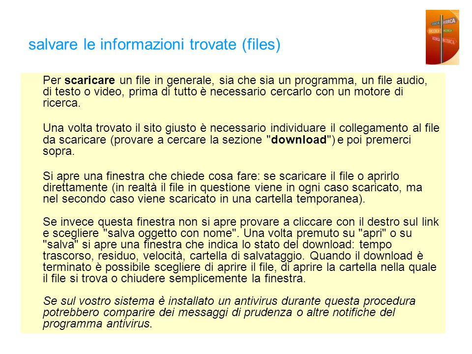 salvare le informazioni trovate (files) Per scaricare un file in generale, sia che sia un programma, un file audio, di testo o video, prima di tutto è