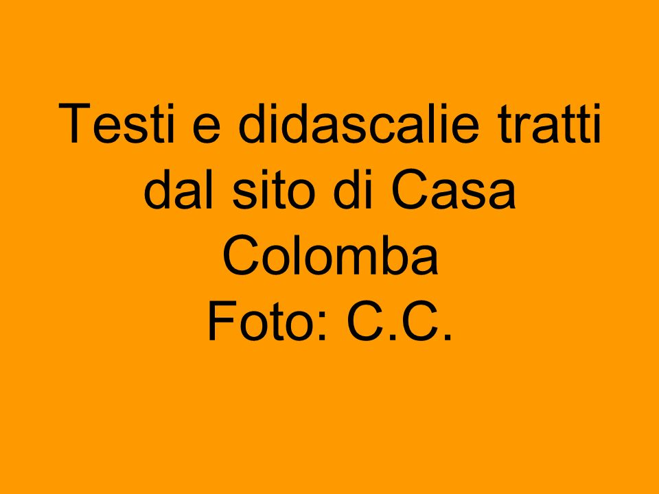 Testi e didascalie tratti dal sito di Casa Colomba Foto: C.C.