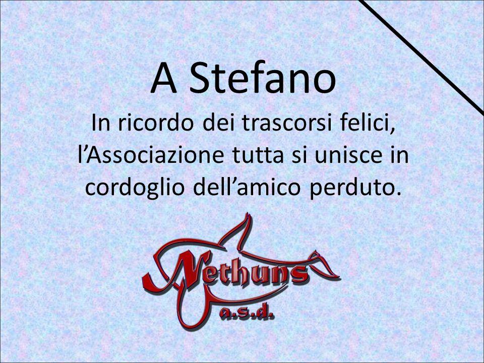 A Stefano In ricordo dei trascorsi felici, lAssociazione tutta si unisce in cordoglio dellamico perduto.