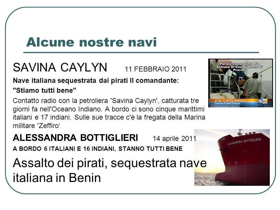 Alcune nostre navi SAVINA CAYLYN 11 FEBBRAIO 2011 Nave italiana sequestrata dai pirati Il comandante: Stiamo tutti bene Contatto radio con la petroliera Savina Caylyn , catturata tre giorni fa nell Oceano Indiano.