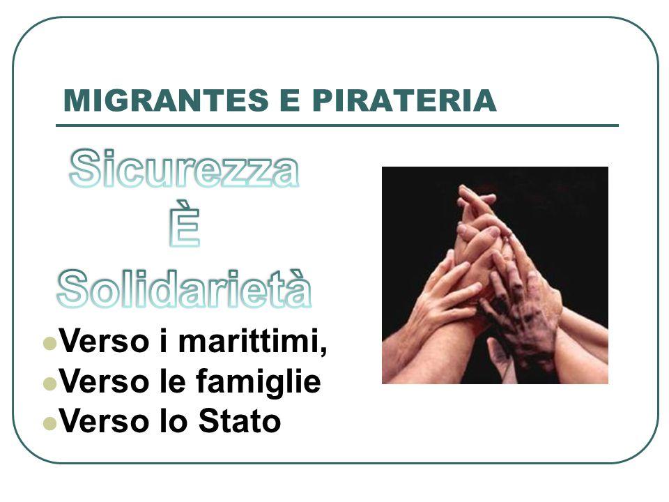 MIGRANTES E PIRATERIA Verso i marittimi, Verso le famiglie Verso lo Stato