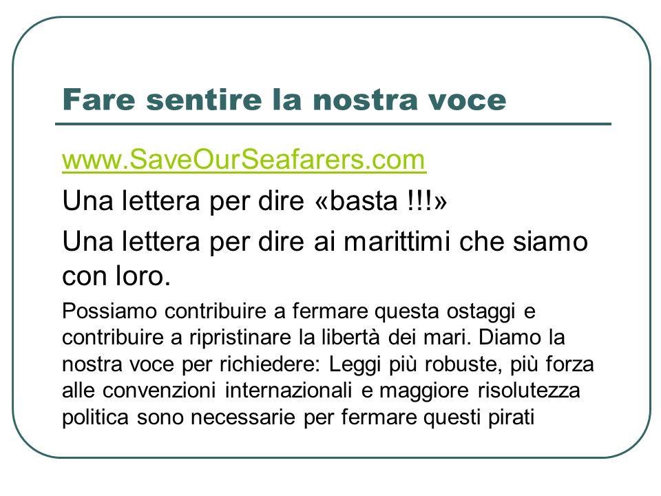 Fare sentire la nostra voce www.SaveOurSeafarers.com Una lettera per dire «basta !!!» Una lettera per dire ai marittimi che siamo con loro.