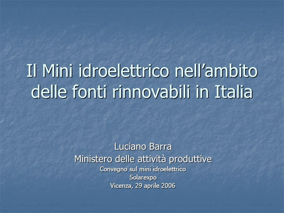 Il Mini idroelettrico nellambito delle fonti rinnovabili in Italia Luciano Barra Ministero delle attività produttive Convegno sul mini idroelettrico S