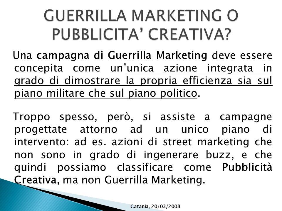 Una campagna di Guerrilla Marketing deve essere concepita come ununica azione integrata in grado di dimostrare la propria efficienza sia sul piano mil