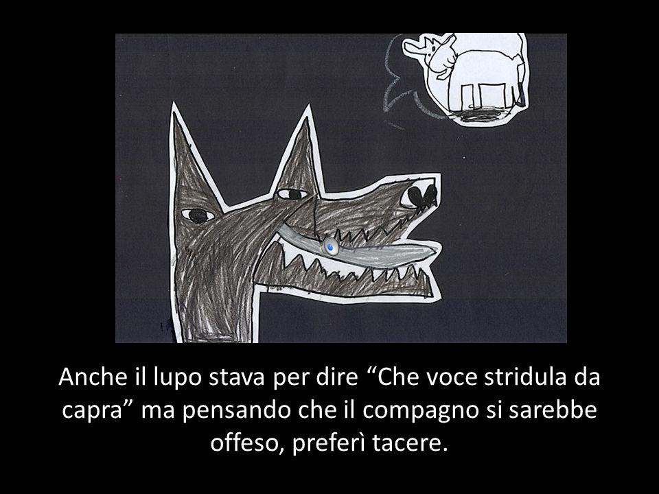 Chiacchierarono per un po. La capretta, sentendo la risata del lupo, stava per dire Che profonda voce da lupo, ma pensando che fosse scortese lo tenne