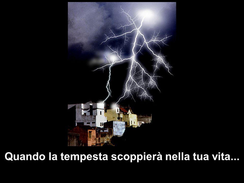 Quando la tempesta scoppierà nella tua vita...