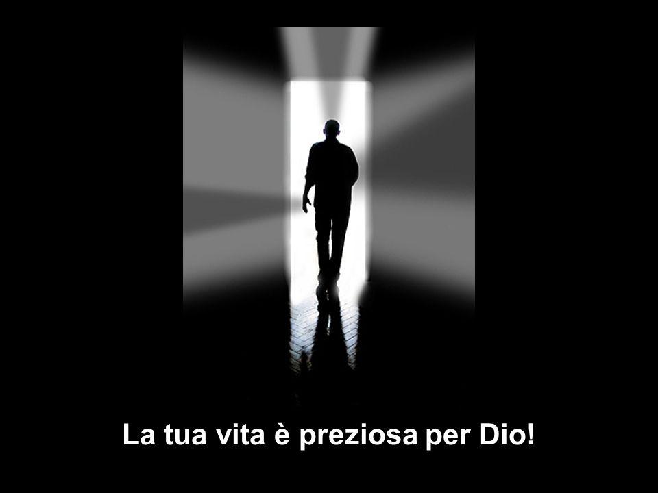 La tua vita è preziosa per Dio!