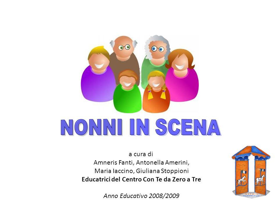 a cura di Amneris Fanti, Antonella Amerini, Maria Iaccino, Giuliana Stoppioni Educatrici del Centro Con Te da Zero a Tre Anno Educativo 2008/2009