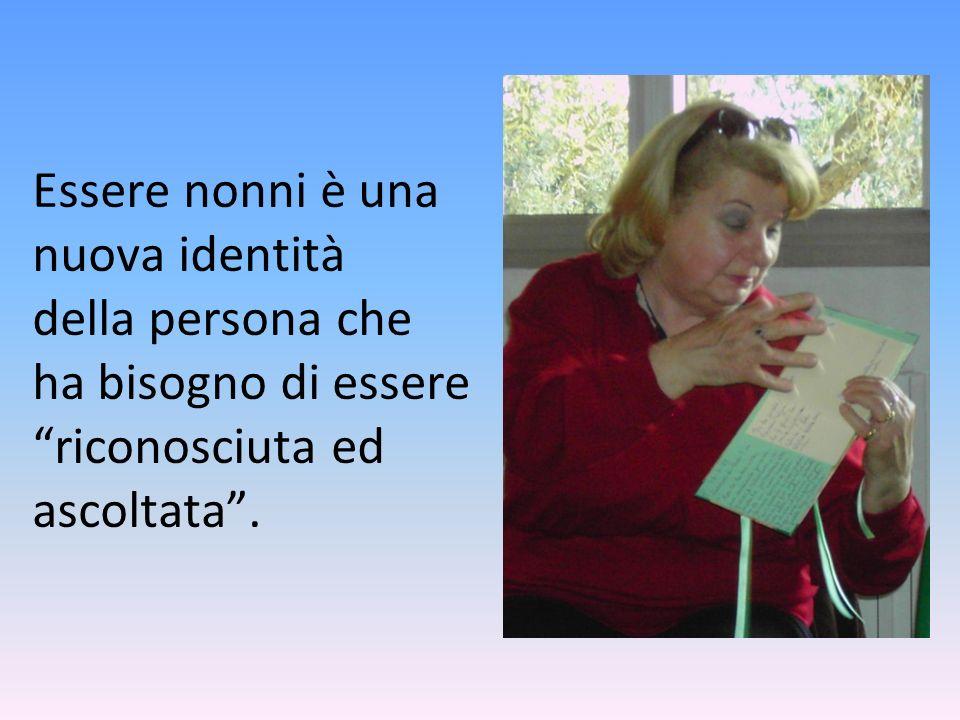 Essere nonni è una nuova identità della persona che ha bisogno di essere riconosciuta ed ascoltata.
