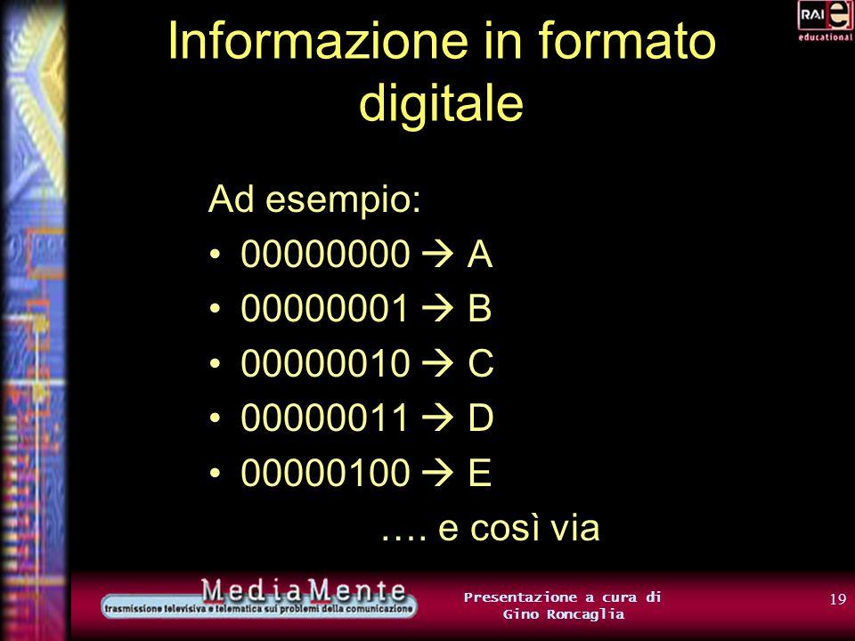 18 Presentazione a cura di Gino Roncaglia Informazione in formato digitale Nel caso del semaforo, facevamo corrispondere diverse combinazioni di 3 bit