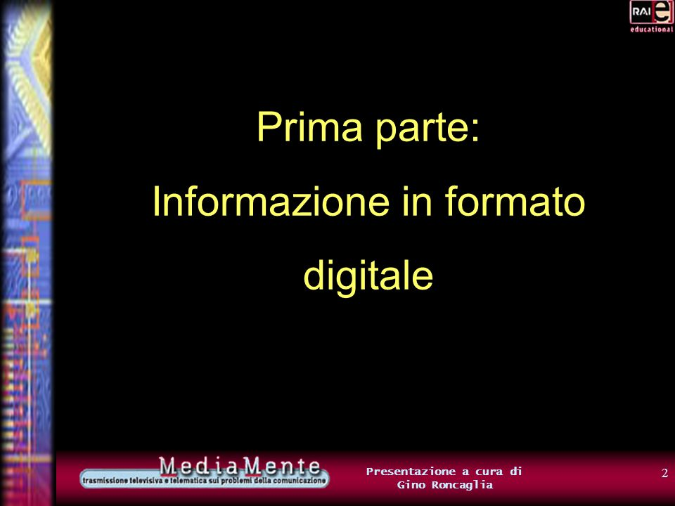 32 Presentazione a cura di Gino Roncaglia Digitalizzare informazione multimediale È facile rappresentare londa sonora usando solo 0 e 1: Ad esempio, si può usare laritmetica binaria per codificare i valori della x e della y