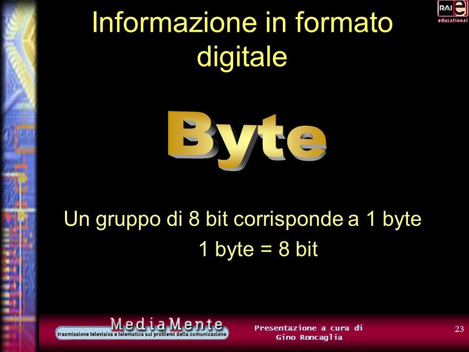 22 Presentazione a cura di Gino Roncaglia Informazione in formato digitale Il risultato? Una stringa di caratteri sarà rappresentata dal computer come