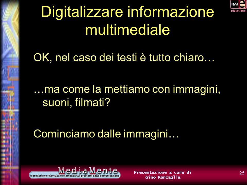 24 Presentazione a cura di Gino Roncaglia Seconda parte: Digitalizzare informazione multimediale