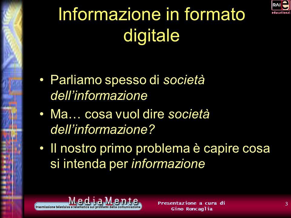 2 Presentazione a cura di Gino Roncaglia Prima parte: Informazione in formato digitale