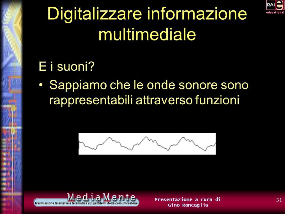 30 Presentazione a cura di Gino Roncaglia Digitalizzare informazione multimediale La nostra immagine viene in questo modo fatta corrispondere a una la