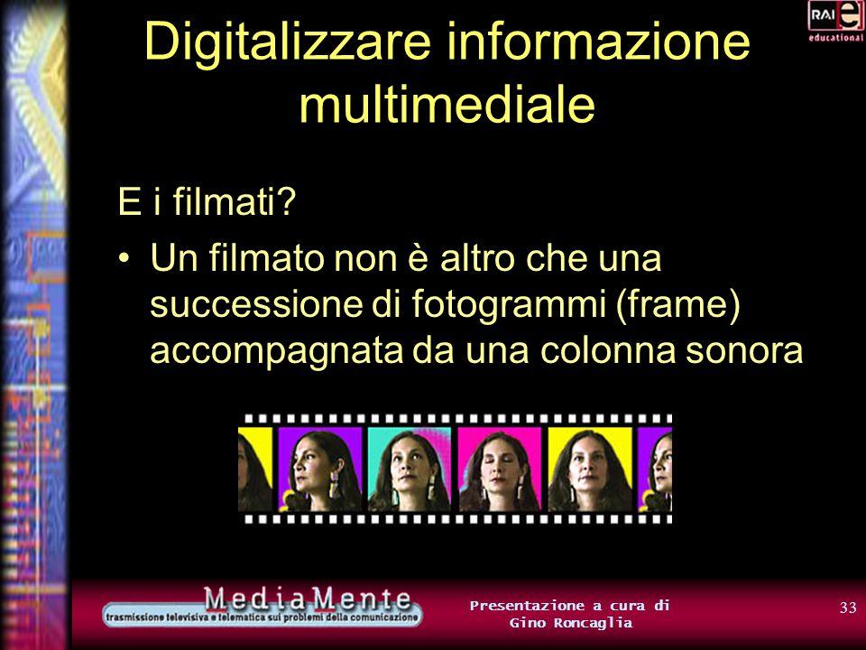 32 Presentazione a cura di Gino Roncaglia Digitalizzare informazione multimediale È facile rappresentare londa sonora usando solo 0 e 1: Ad esempio, s