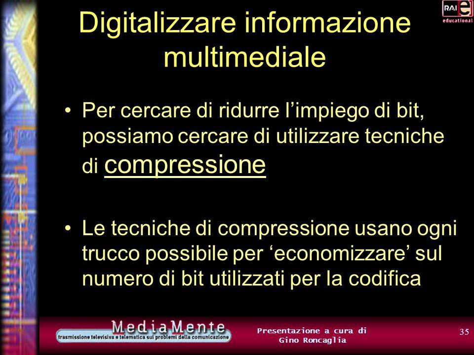 34 Presentazione a cura di Gino Roncaglia Digitalizzare informazione multimediale Basterà codificare, uno per uno, tutti i fotogrammi (sappiamo come f