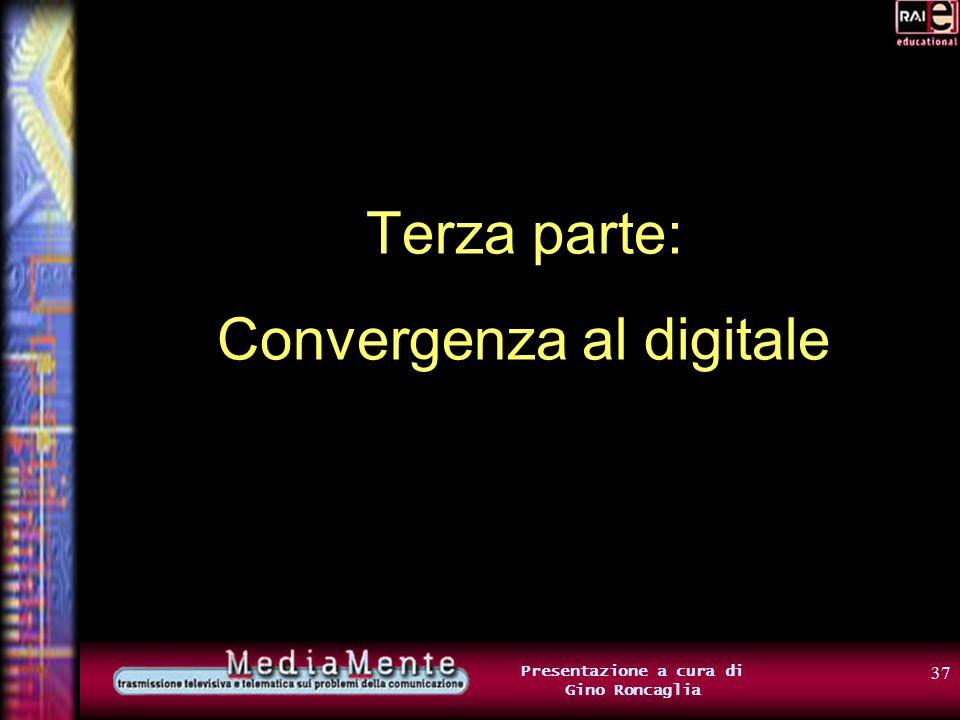 36 Presentazione a cura di Gino Roncaglia Ricapitoliamo Testo, immagini, suoni, filmati… tutti questi tipi diversi di informazione si possono digitali