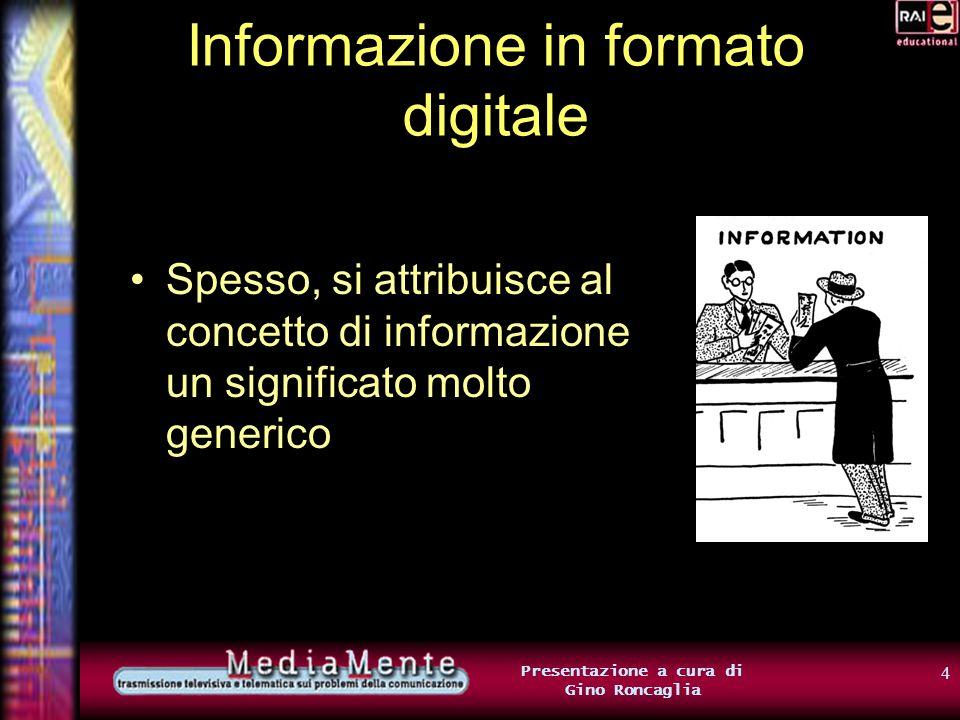 34 Presentazione a cura di Gino Roncaglia Digitalizzare informazione multimediale Basterà codificare, uno per uno, tutti i fotogrammi (sappiamo come fare: ogni fotogramma è unimmagine)… …e codificare la colonna sonora.