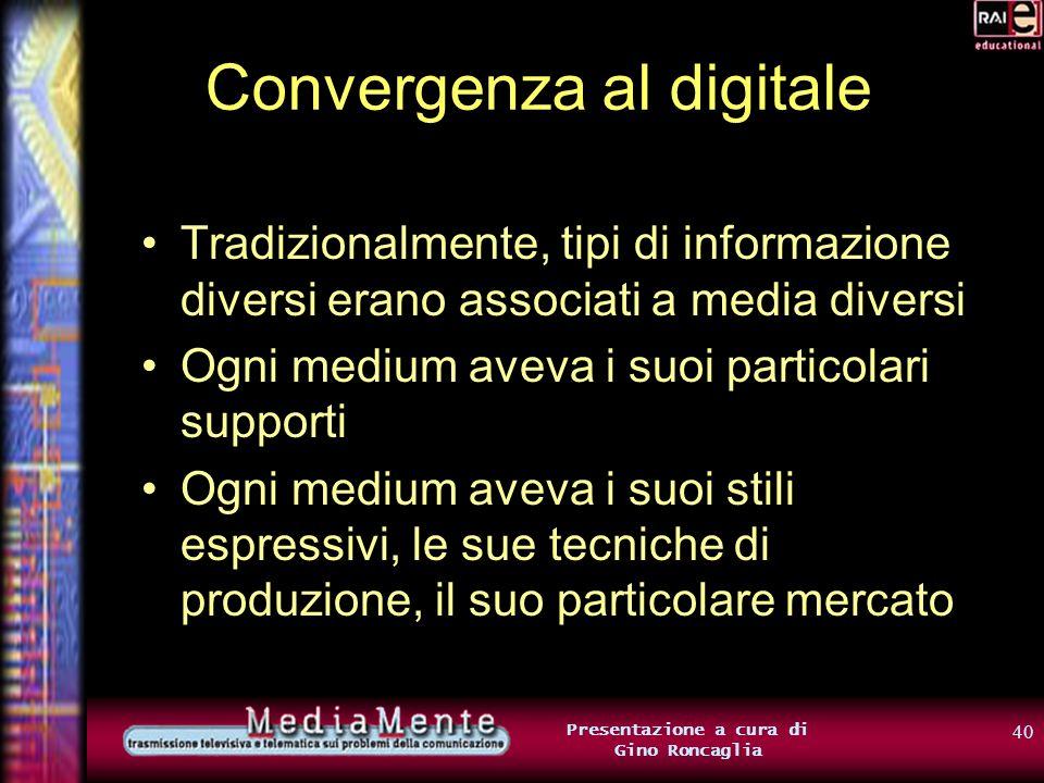 39 Presentazione a cura di Gino Roncaglia Convergenza al digitale …proprio lui: Il computer