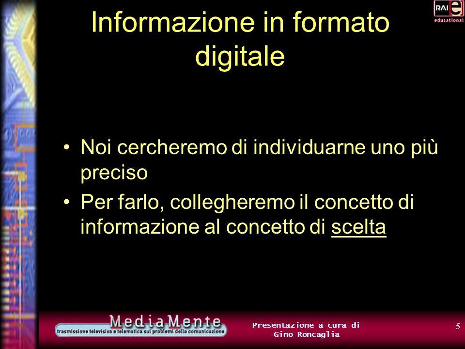 35 Presentazione a cura di Gino Roncaglia Digitalizzare informazione multimediale Per cercare di ridurre limpiego di bit, possiamo cercare di utilizzare tecniche di compressione Le tecniche di compressione usano ogni trucco possibile per economizzare sul numero di bit utilizzati per la codifica