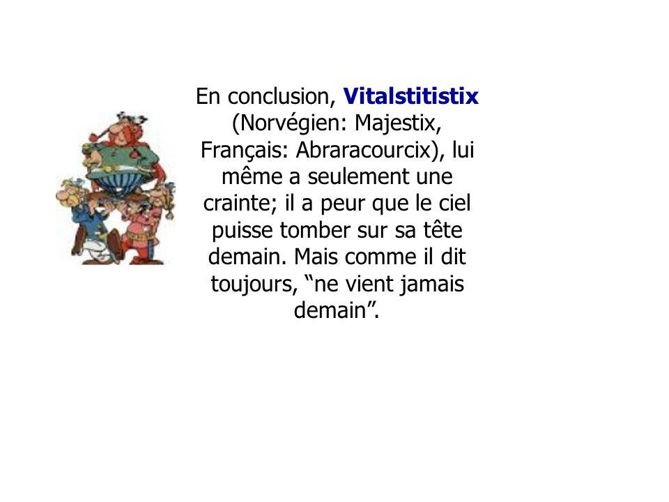 Getafix (Norvégien: Miraculix, Français: Panoramix), le druide vénérable de village. Recueille le gui et brasse les breuvages magique qui donne au sur
