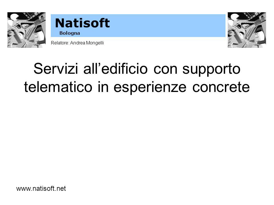 Servizi alledificio con supporto telematico in esperienze concrete www.natisoft.net Natisoft Bologna Relatore: Andrea Mongelli