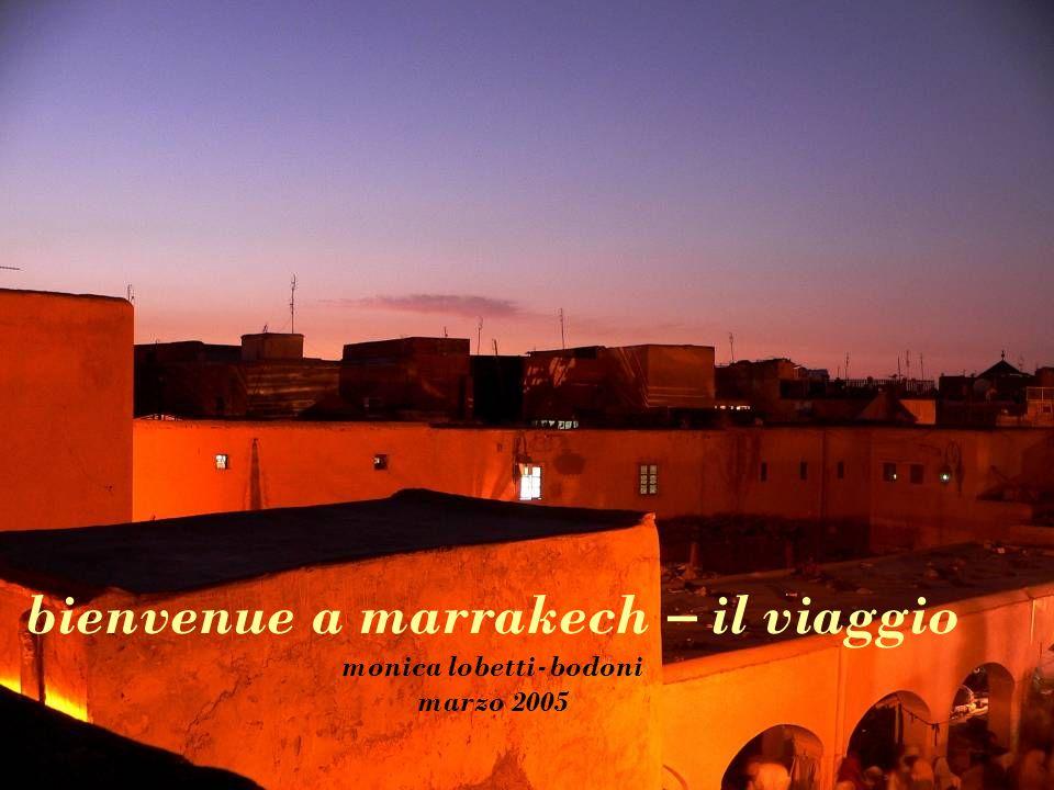 bienvenue a marrakech – il viaggio monica lobetti-bodoni marzo 2005