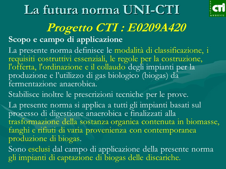 La futura norma UNI-CTI Progetto CTI : E0209A420 Scopo e campo di applicazione La presente norma definisce le modalità di classificazione, i requisiti