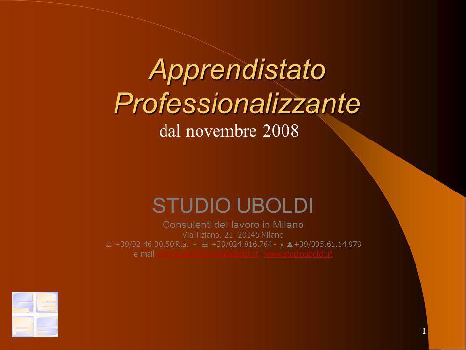 1 Apprendistato Professionalizzante dal novembre 2008 STUDIO UBOLDI Consulenti del lavoro in Milano Via Tiziano, 21- 20145 Milano +39/02.46.30.50 R.a.