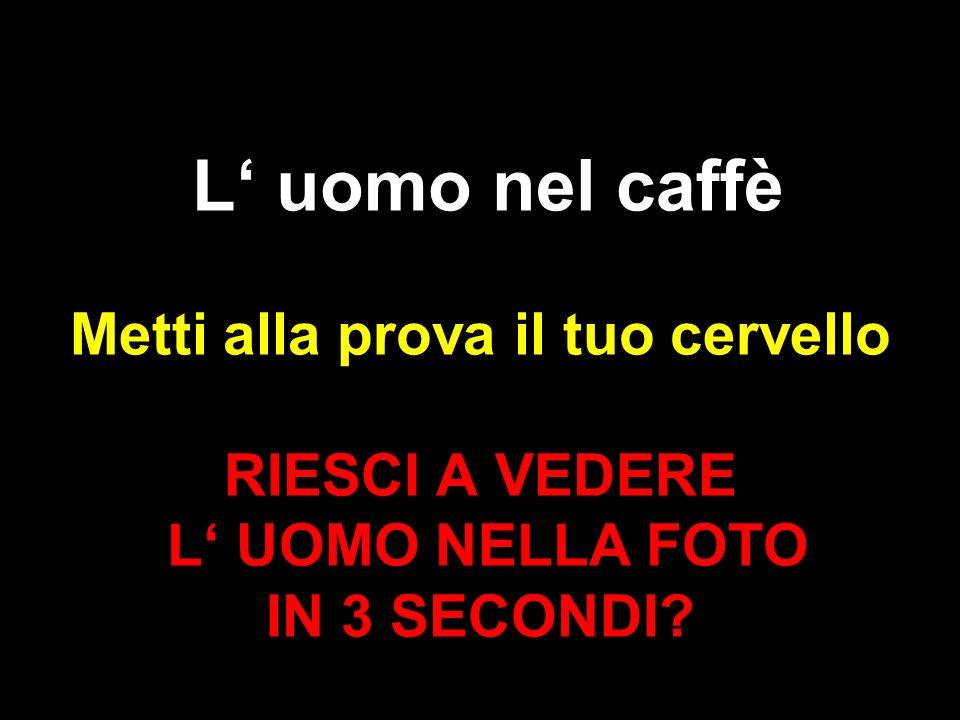 L uomo nel caffè Metti alla prova il tuo cervello RIESCI A VEDERE L UOMO NELLA FOTO IN 3 SECONDI?