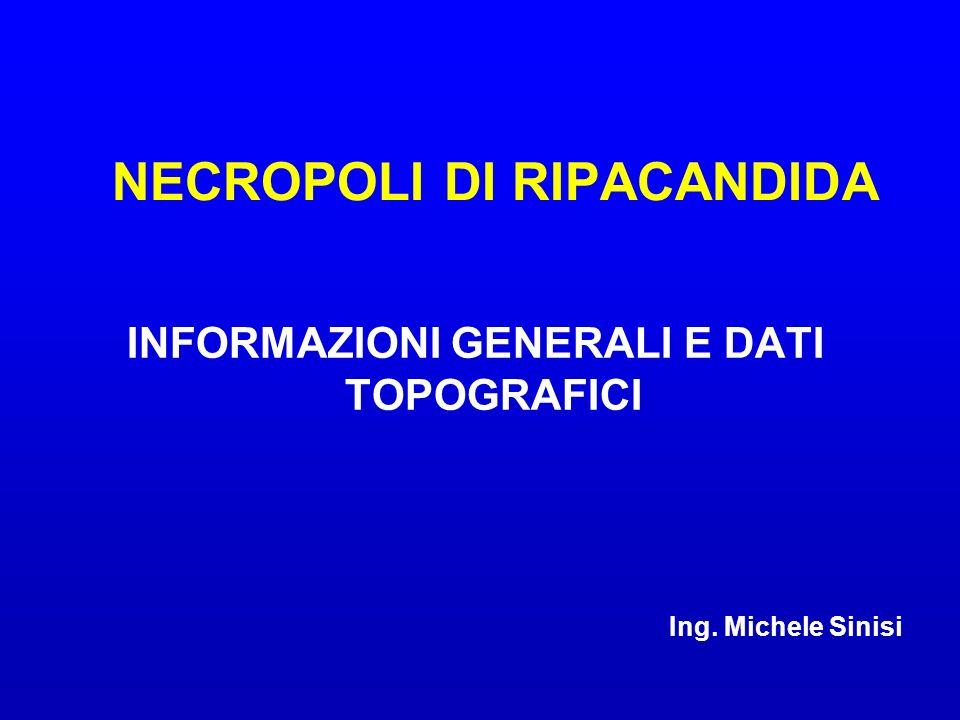 NECROPOLI DI RIPACANDIDA INFORMAZIONI GENERALI E DATI TOPOGRAFICI Ing. Michele Sinisi