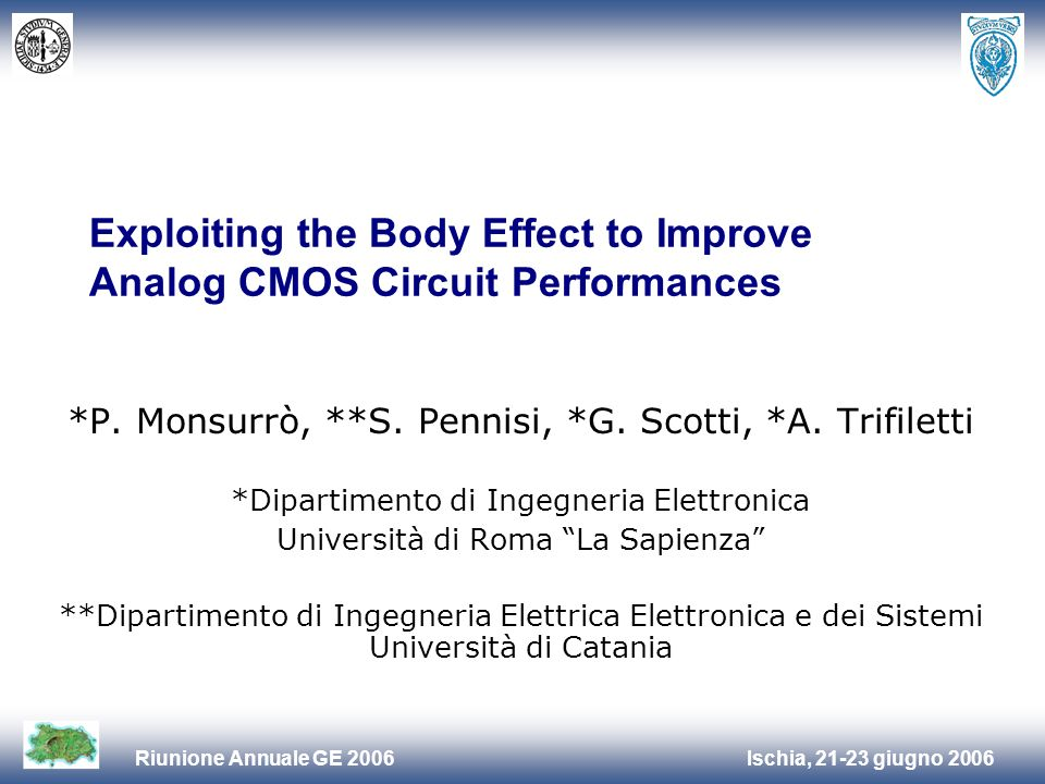 Ischia, 21-23 giugno 2006Riunione Annuale GE 2006 Exploiting the Body Effect to Improve Analog CMOS Circuit Performances *P. Monsurrò, **S. Pennisi, *