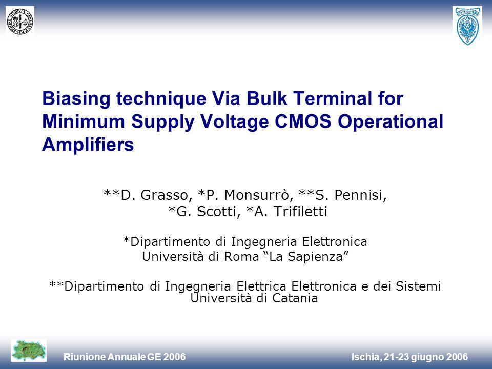 Ischia, 21-23 giugno 2006Riunione Annuale GE 2006 Biasing technique Via Bulk Terminal for Minimum Supply Voltage CMOS Operational Amplifiers **D.