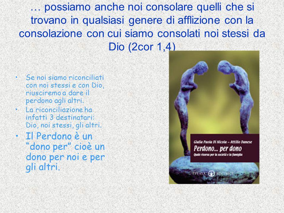 … possiamo anche noi consolare quelli che si trovano in qualsiasi genere di afflizione con la consolazione con cui siamo consolati noi stessi da Dio (