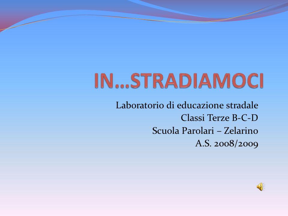 Laboratorio di educazione stradale Classi Terze B-C-D Scuola Parolari – Zelarino A.S. 2008/2009