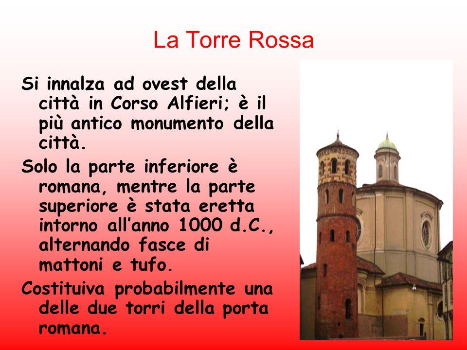 La Torre Rossa Si innalza ad ovest della città in Corso Alfieri; è il più antico monumento della città. Solo la parte inferiore è romana, mentre la pa