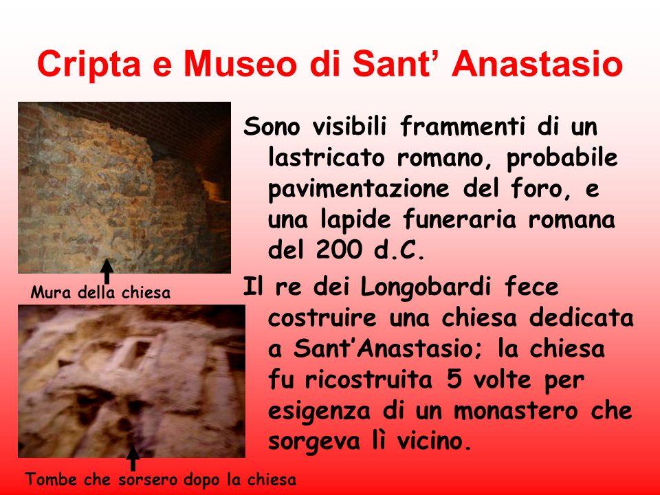 Cripta e Museo di Sant Anastasio Sono visibili frammenti di un lastricato romano, probabile pavimentazione del foro, e una lapide funeraria romana del