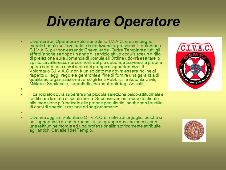 Diventare Operatore Diventare un Operatore Volontario del C.I.V.A.C. è un impegno morale basato sulla volontà e la dedizione al prossimo. Il Volontari