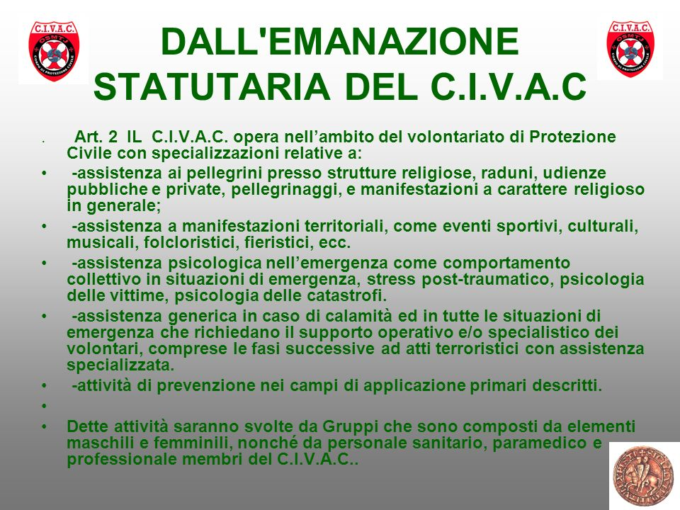 DALL'EMANAZIONE STATUTARIA DEL C.I.V.A.C. Art. 2 IL C.I.V.A.C. opera nellambito del volontariato di Protezione Civile con specializzazioni relative a: