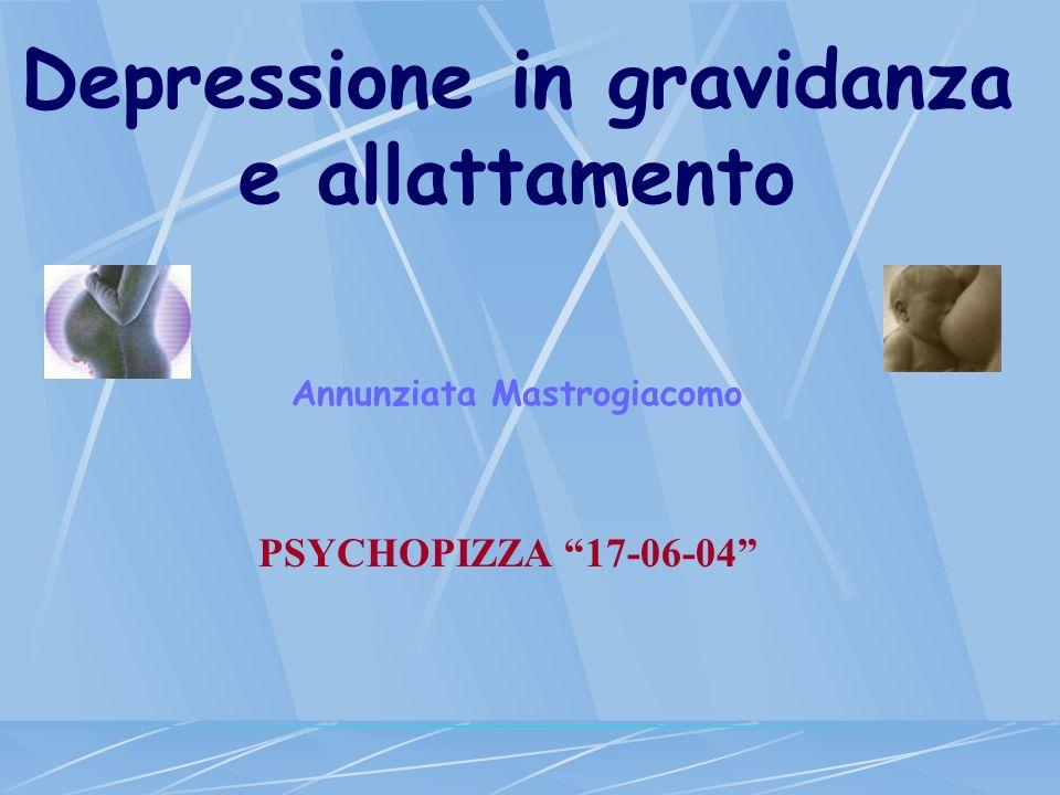 Depressione in gravidanza e allattamento Annunziata Mastrogiacomo PSYCHOPIZZA 17-06-04