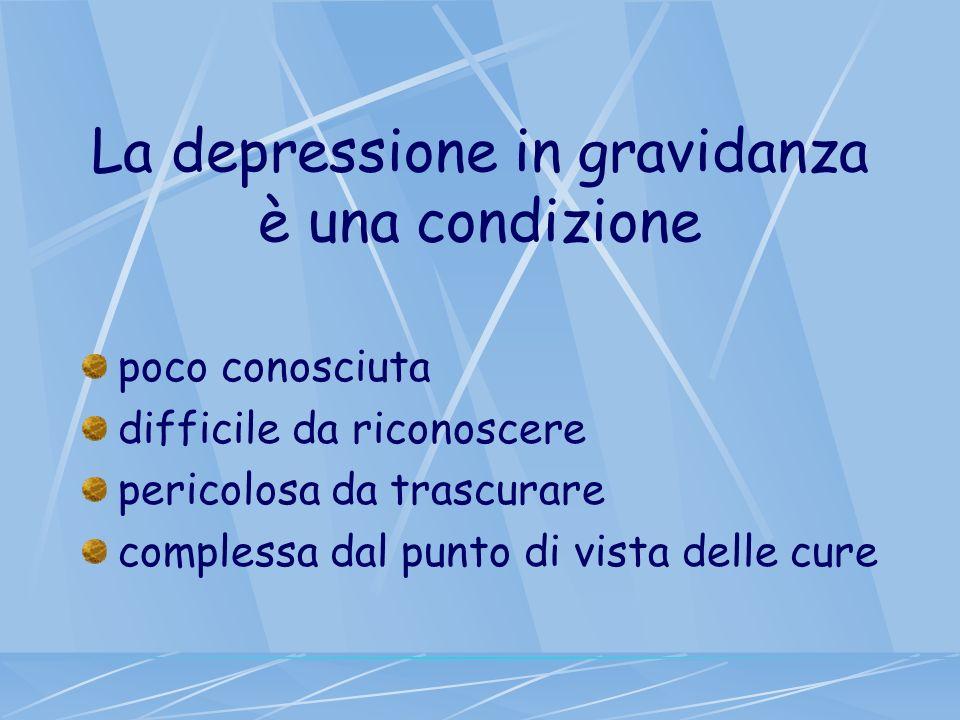 La depressione in gravidanza è una condizione poco conosciuta difficile da riconoscere pericolosa da trascurare complessa dal punto di vista delle cur