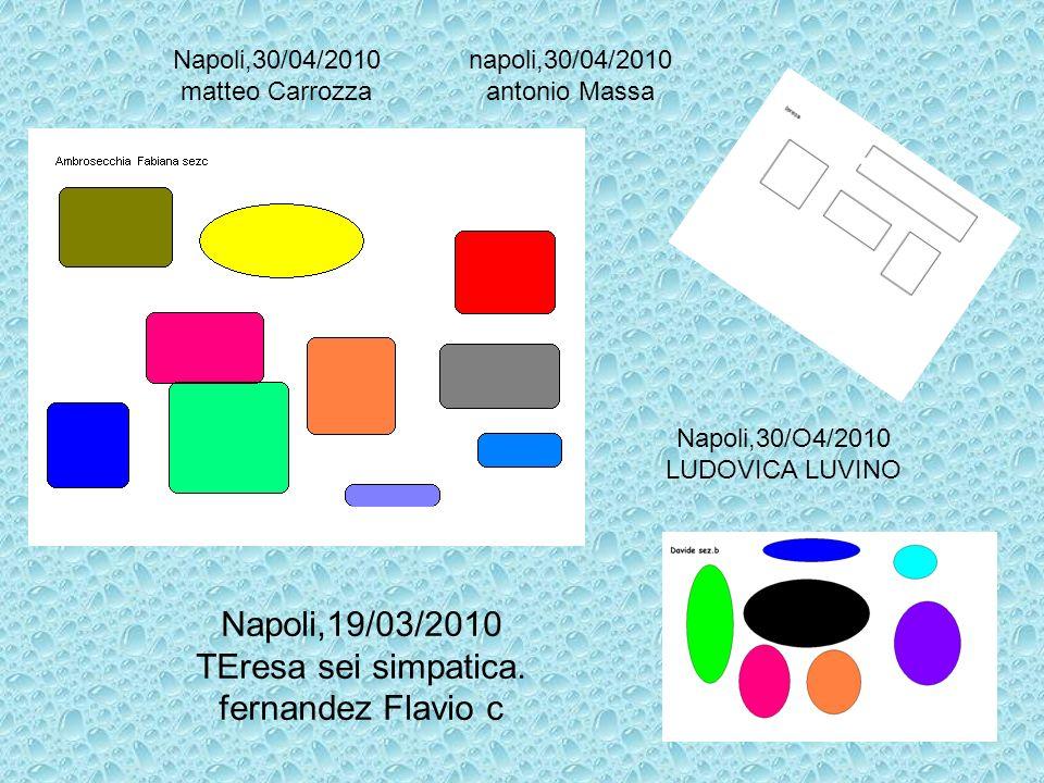 Napoli,19/03/2010 TEresa sei simpatica. fernandez Flavio c Napoli,30/O4/2010 LUDOVICA LUVINO napoli,30/04/2010 antonio Massa Napoli,30/04/2010 matteo